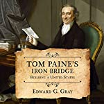 Tom Paine's Iron Bridge: Building a United States   Edward G. Gray