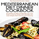 Mediterranean Diet Dinner Cookbook: The Essential Kitchen Series, Book 34 | Sarah Sophia