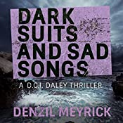 Dark Suits and Sad Songs: A D.C.I. Daley Thriller, Book 3 | Denzil Meyrick