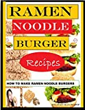 Ramen Noodle BURGER Recipes: How to Make Ramen Noodle Burgers (1)