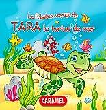 Tara la tortue de mer: Une histoire du soir pour tout petits et lecteurs en herbe (Les fabuleux voyages t  2) (French Edition)