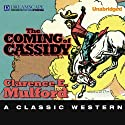 The Coming of Cassidy: A Hopalong Cassidy Novel (       UNABRIDGED) by Clarence E. Mulford Narrated by R. C. Bray