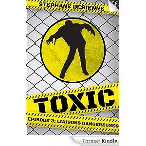 Toxic Episode3 : Liaisons Dangereuses - Stéphanie Desienne