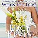 When It's Love: A Walker Island Romance, Book 3 Audiobook by Lucy Kevin Narrated by Eva Kaminsky