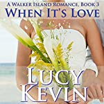 When It's Love: A Walker Island Romance, Book 3 | Lucy Kevin