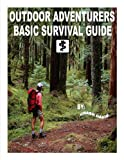 OUTDOOR ADVENTURERS BASIC SURVIVAL GUIDE