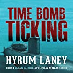 Time Bomb Ticking: Die-Hard Patriots, a Political Thriller Series, Book 1 | Hyrum Laney