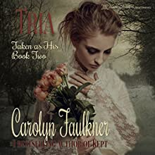 Tria: Taken as His, Book 2 Audiobook by Carolyn Faulkner Narrated by Alana Wells