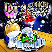 The Dragon Who Was Afraid of the Dark: Dragon Who Series Volume 1 (       UNABRIDGED) by Janet McNulty Narrated by Charles D. Baker