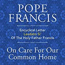 encyclical letter laudato si of the holy father francis on care for our common home audiobook pope francis audiblecom