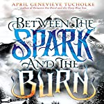 Between the Spark and the Burn | April Genevieve Tucholke