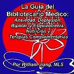 La guía del Bibliotecario Médico: Ansiedad, Depresión, Bipolar, y Esquizofrenia [Spanish Edition]: Nutrición y Terapias Complementarias | William Jiang MLS