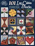 101 Log Cabin Blocks with Full-size Patterns for Foundation Piecing