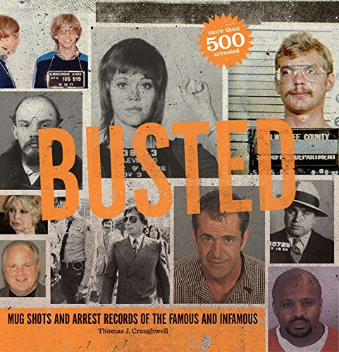 Busted: Mugshots and Arrest Records of the Famous and Infamous PDF