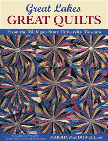 Great Lakes, Great Quilts: From the Michigan State University Museum, Marsha MacDowell