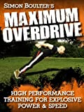 Maximum Overdrive - High Performance Training for Explosive Power & Speed