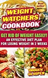 Weight Watchers Cookbook: Get Rid of Weight Easily! An Effective Diet Plan For Losing Weight In 2 Weeks: (Weight Watchers Simple Start ,Weight Watchers ... Diet Plan With No Calorie Counting, Book 1)