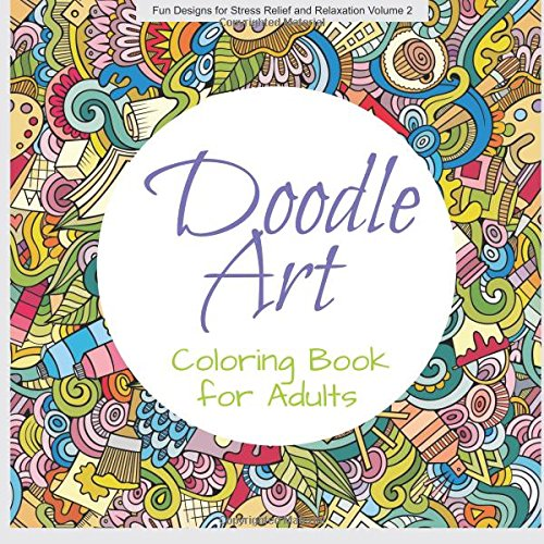 Doodle Art COLORING BOOK ADULT Fun Designs For Stress