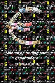 Manual De Trading Para Ganar Dinero: Aprender A Ganar (Spanish Edition)