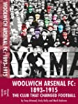 Woolwich Arsenal FC: 1893-1915 The cl...