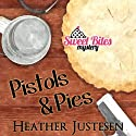 Pistols & Pies: Sweet Bites, Book 2: Sweet Bites Mysteries, Volume 2 (       UNABRIDGED) by Heather Justesen Narrated by Pamela Almand