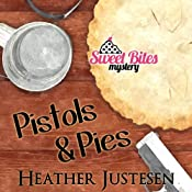 Pistols & Pies: Sweet Bites, Book 2: Sweet Bites Mysteries, Volume 2 | Heather Justesen