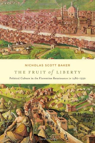 The Fruit of Liberty: Political Culture in the Florentine Renaissance, 1480-1550 (I Tatti Studies in Italian Renaissance