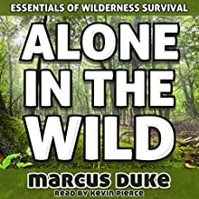 Alone in the Wild: The Essentials of Wilderness Survival (       UNABRIDGED) by Marcus Duke Narrated by Kevin Pierce