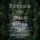 Beyond the Wild River: A Novel Hörbuch von Sarah Maine Gesprochen von: Kirsty Cox