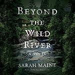 Beyond the Wild River: A Novel | Sarah Maine