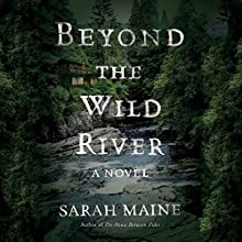 Beyond the Wild River: A Novel Audiobook by Sarah Maine Narrated by Kirsty Cox