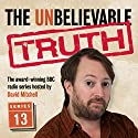 The Unbelievable Truth, Series 13 Radio/TV Program by Jon Naismith, Graeme Garden Narrated by David Mitchell