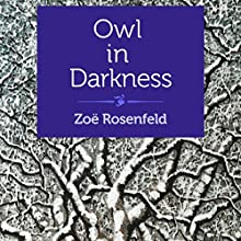Owl in Darkness (       UNABRIDGED) by Zoë Rosenfeld Narrated by Stephanie Tucker