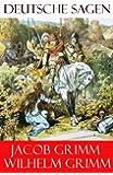 Grimms M�rchen: Deutsche Sagen - Vollst�ndige Ausgabe mit 585 Sagen + Vorreden und Bemerkungen (German Edition)