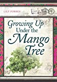 Growing Up Under the Mango Tree Lily Forbes