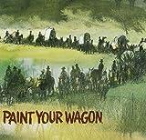 Paint Your Wagon: ORIGINAL CAST OF THE 1951 BROADWAY PRODUCTION Original Soundtrack