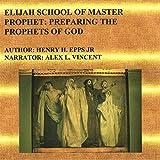 img - for Elijah School of Master Prophet: Preparing the Prophets of God book / textbook / text book