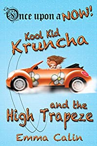(FREE on 1/27) Kool Kid Kruncha And The High Trapeze: An Illustrated, Interactive, Magical Bedtime Story Chapter Book Adventure For Kids by Emma Calin - http://eBooksHabit.com