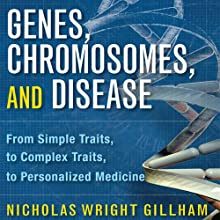 Genes, Chromosomes, and Disease: From Simple Traits to Complex Traits to Personalized Medicine (       UNABRIDGED) by Nicholas Wright Gillham Narrated by Joe Barrett