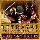 Betrayal: The Centurions I Hörbuch von Anthony Riches Gesprochen von: Mark Noble