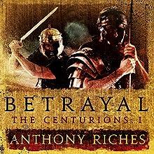 Betrayal: The Centurions I | Livre audio Auteur(s) : Anthony Riches Narrateur(s) : Mark Noble