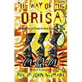 The Way of Orisa: Empowering Your Life Through the Ancient African Religion of Ifa ~ Philip John Neimark