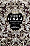 The House of Rothschild: Moneys Prophets 1798-1848