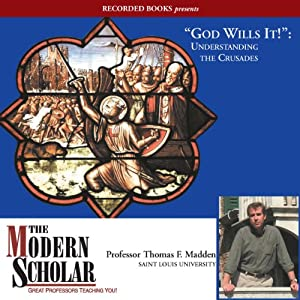 The Modern Scholar: 'God Wills It!': Understanding the Crusades | [Thomas F. Madden]