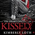 Kissed: The Thorn Chronicles, Book 1 Audiobook by Kimberly Loth Narrated by Emma Lysy
