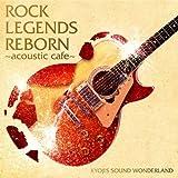 ROCK LEGENDS REBORN~acoustic cafe~