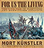 For Us the Living: The Civil War in Paintings and Eyewitness Accounts (1402770340) by Kunstler, Mort
