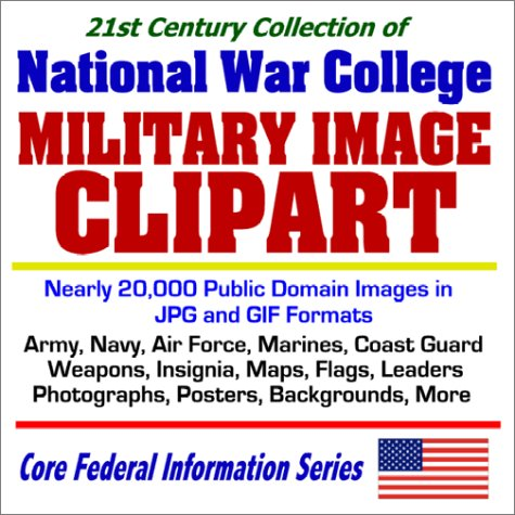 21st Century Collection of National War College Military Image Clipart with nearly 20,000 Public Domain Images in JPG and GIF Formats: Army, Navy, Air. More (Core Federal Information Series)