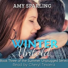 Winter Untold: Summer Unplugged, Book 3 (       UNABRIDGED) by Amy Sparling Narrated by Cheryl Texiera