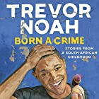 Born a Crime: Stories from a South African Childhood Hörbuch von Trevor Noah Gesprochen von: Trevor Noah